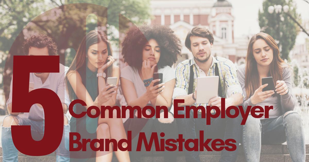 5 Common Employer Brand Mistakes