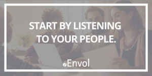Start by Listening to Your People