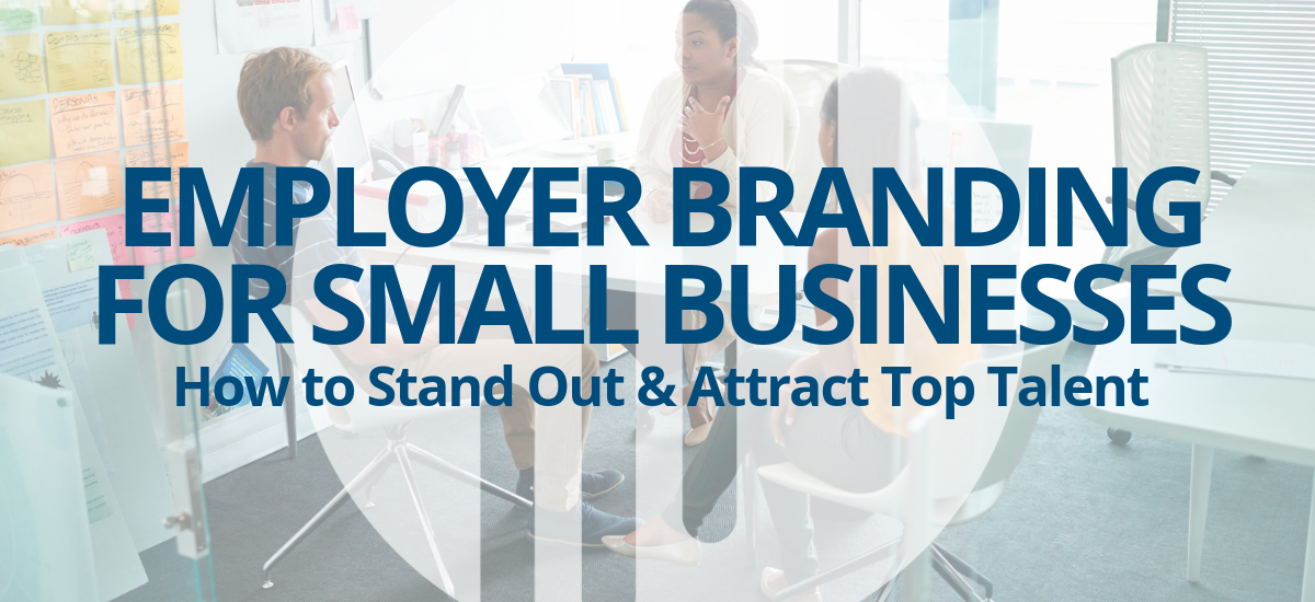 Employer Branding for Small Businesses: Tips & Tricks to Stand Out