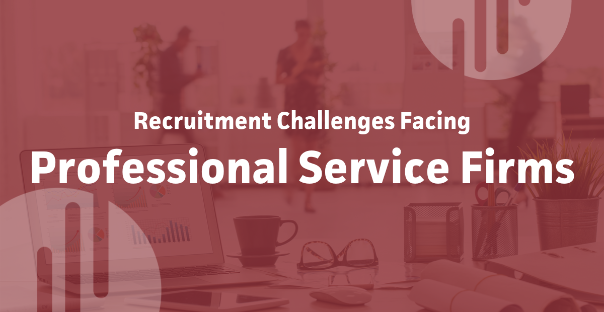 Recruitment Challenges Facing Professional Service Firms